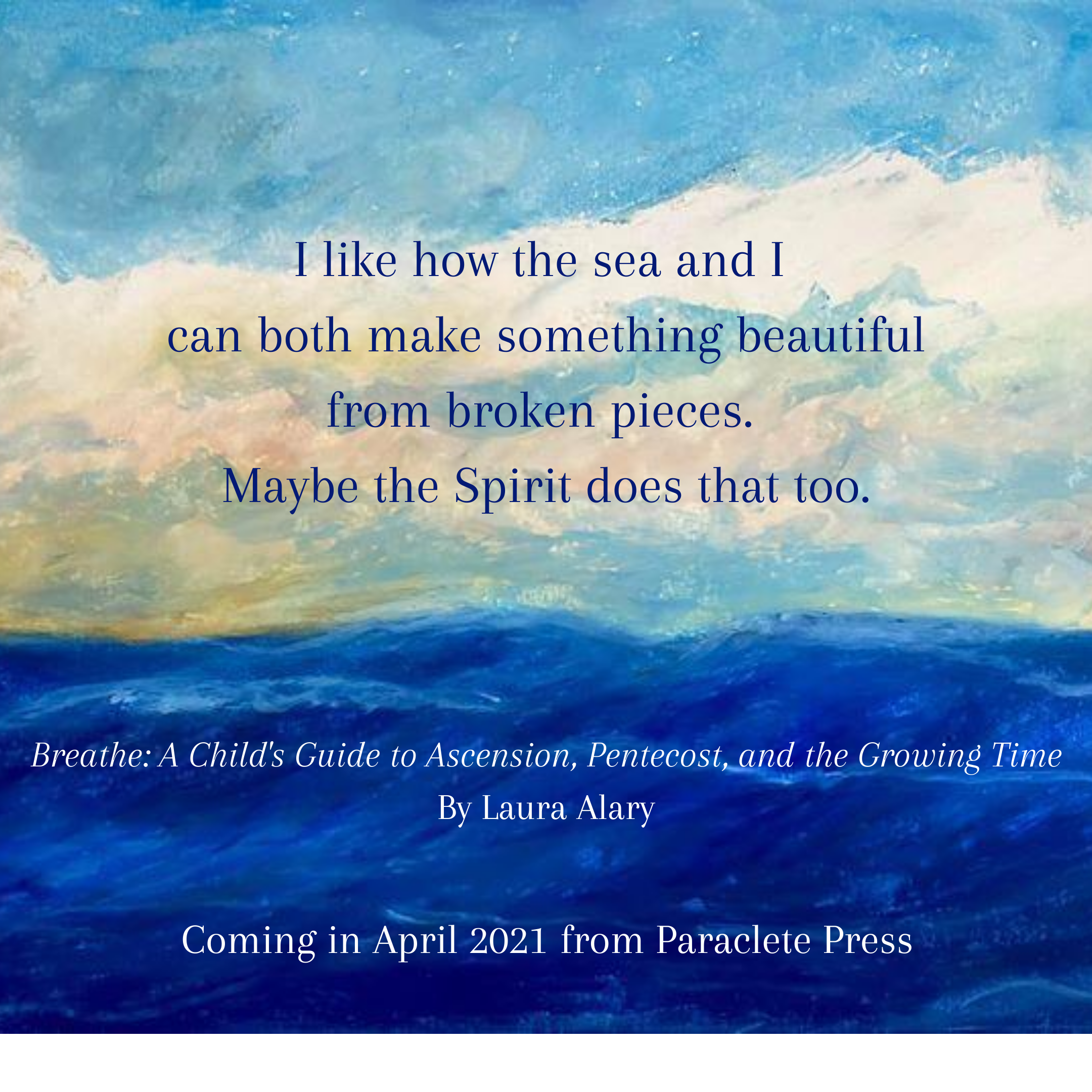 I like how the sea and I can both make something beautiful from broken pieces. Maybe the Spirit does that too.-3